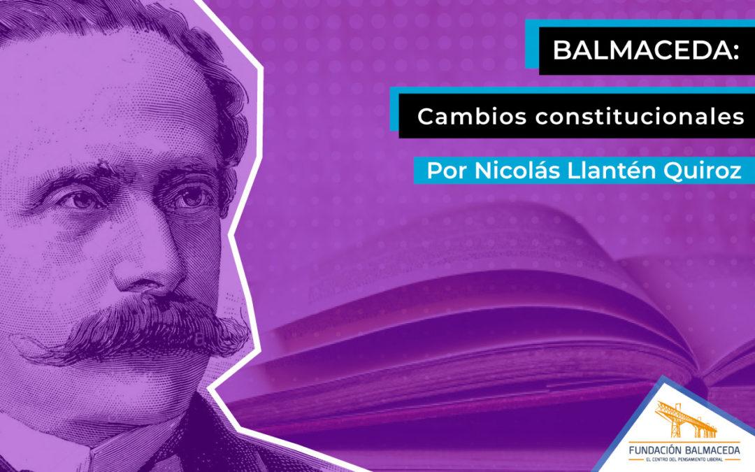 Balmaceda: Cambios constitucionales