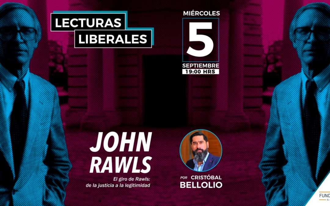 """Lecturas liberales – """"El giro de Rawls: de la justicia a la legitimidad"""" por Cristóbal Bellolio"""
