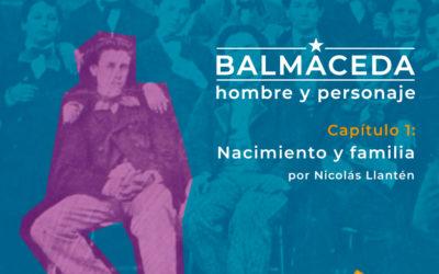 Balmaceda: hombre y personaje | Cap 1 Nacimiento y Familia