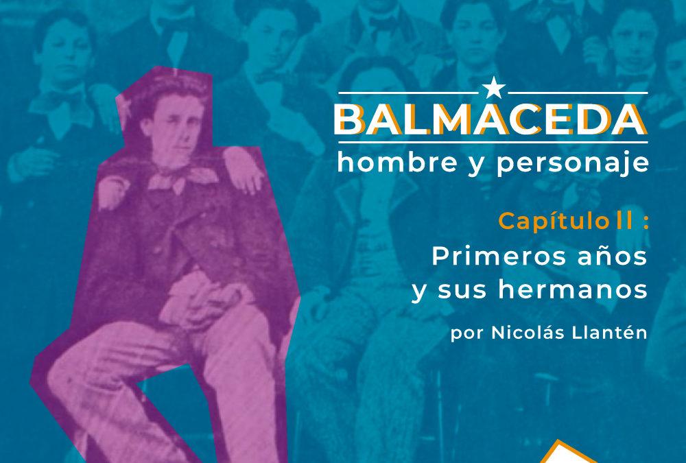 Balmaceda: hombre y personaje | Cap 2 Primeros años y relación con sus hermanos