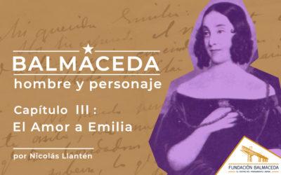 Balmaceda: Hombre y personaje | Cap 3 El amor a Emilia