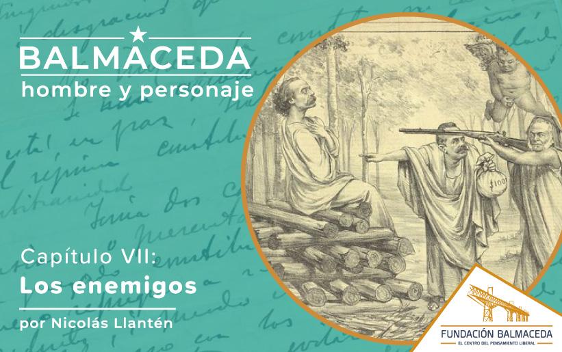 Balmaceda: Hombre y personaje | Cap 7 Los enemigos
